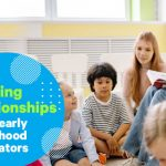 Building Relationships with Early Childhood Educators